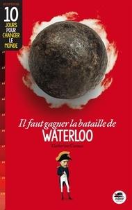 Catherine Cuenca - Il faut gagner la bataille de Waterloo.
