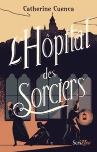 Catherine Cuenca - L'Hôpital des sorciers.