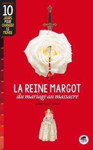 Catherine Cuenca - La reine Margot - Du mariage au massacre.