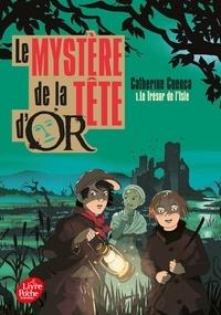 Catherine Cuenca - Le mystère de la Tête d'Or Tome 1 : Le Trésor de l'isle.