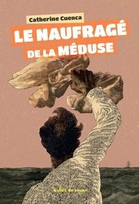 Catherine Cuenca - Le naufragé de la méduse.