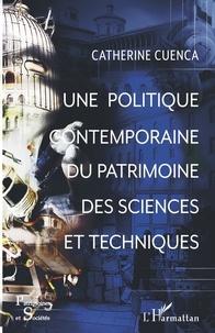 Catherine Cuenca - Une politique contemporaine du patrimoine des sciences et techniques.