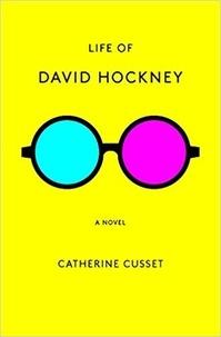 Catherine Cusset - Life of David Hockney - A novel.