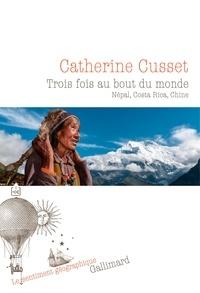 Catherine Cusset - Trois fois au bout du monde - Népal, Costa Rica, Chine.
