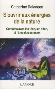 S'ouvrir aux énergies de la nature- Contact avec les fées, les elfes, et l'âme des animaux - Catherine Dalançon |