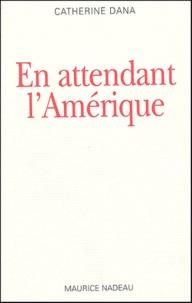 Catherine Dana - En attendant l'Amérique.