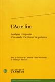 Catherine Darbo-Peschanski et Frédérique Ildefonse - L'acte fou - Analyses comparées d'un mode d'action et de présence.