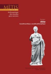 Catherine Darbo-Peschanski et Cristina Viano - Mètis N° 13/2015 : Aitia, causalité juridique, causalité philosophique.