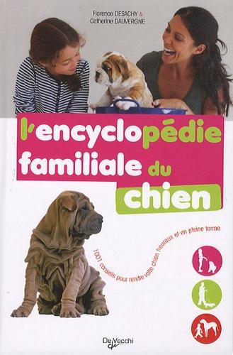 Catherine Dauvergne et Florence Desachy - L'encyclopédie familiale du chien.
