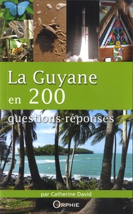 Catherine David - La Guyane en 200 questions-réponses.