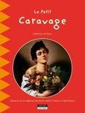 Catherine de Duve - Le petit Caravage - Découvrez la vie tumultueuse du génie du clair-obscur.