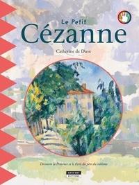 Catherine de Duve - Happy musem !  : Le petit Cézanne - Un livre d'art amusant et ludique pour toute la famille !.