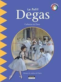 Catherine de Duve - Happy museum !  : Le petit Degas - Un livre d'art amusant et ludique pour toute la famille !.