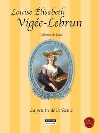 Catherine de Duve - Louise Elisabeth Vigée-Lebrun - La peintre de la Reine.