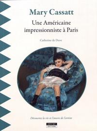 Catherine de Duve - Mary Cassatt - Une Américaine impressionniste à Paris.