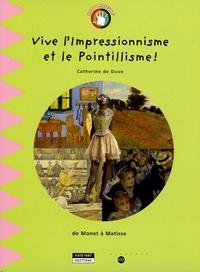 Catherine de Duve - Vive l'Impressionnisme et le Pointillisme ! - De Monet à Matisse.