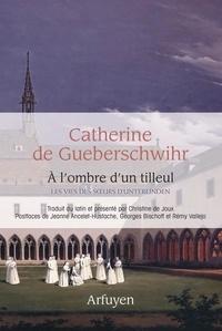 Catherine de Gueberschwihr - A l'ombre d'un tilleul - Les vies des soeurs d'Unterlinden.
