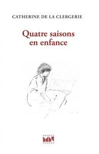 Catherine de La Clergerie - Quatre saisons en enfance.