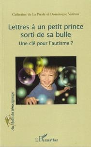 Catherine de La Presle et Dominique Valeton - Lettres à un petit prince sorti de sa bulle - Une clé pour l'autisme ?.