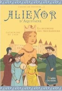 Catherine de Lasa - Aliénor d'Aquitaine - La duchesse des troubadours.