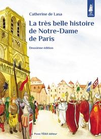Catherine de Lasa - La très belle histoire de Notre-Dame de Paris.