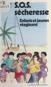 Catherine De Lasa et Michel Fiévet - S.O.S. sécheresse - Enfants et jeunes réagissent.