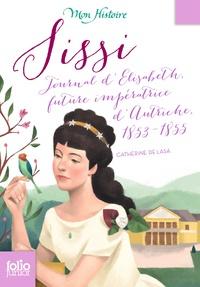 Catherine de Lasa - Sissi - Journal d'Elisabeth, future impératrice d'Autriche, 1853-1855.