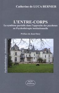 Catherine de Luca Bernier - L'entre-corps - La symbiose partielle dans l'approche des psychoses en psychothérapie institutionnelle.