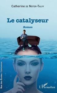 Catherine de Noter-Talvy - Le catalyseur.