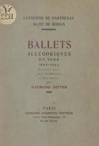 Catherine de Parthenay et Raymond Ritter - Ballets allégoriques en vers, 1592-1593.