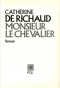 Catherine de Richaud - Monsieur Le Chevalier.