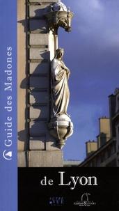 Catherine de Rivaz et Laurence Benoit - Guide des Madones de Lyon.