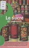 Catherine de Sairigné et  Centre d'études du sucre - Le sucre des gourmands.
