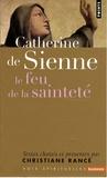 Catherine de Sienne - Le feu de la sainteté.