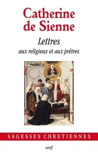 Les Lettres- Tome 7, Lettres aux religieux et aux prêtres -  Catherine de Sienne pdf epub