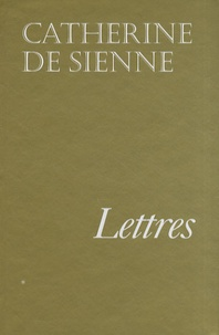 Catherine de Sienne - Lettres de sainte Catherine de Sienne - Tome 1.