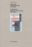 Catherine de Smet - Vers une architecture du livre - Le Corbusier : édition et mise en pages 1912-1965.