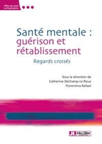 Catherine Déchamp-Le Roux et Florentina Rafael - Santé mentale : guérison et rétablissement - Regards croisés.