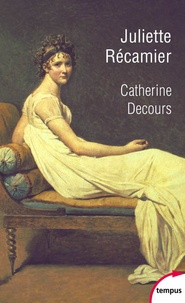 Juliette Recamier- L'art de la séduction - Catherine Decours  