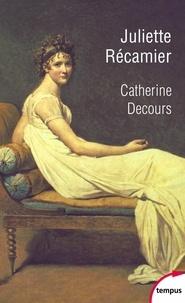 Catherine Decours - Juliette Recamier - L'art de la séduction.