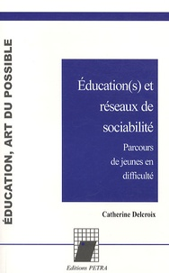 Catherine Delcroix - Education(s) et réseaux de sociabilité - Parcours de jeunes en difficulté.