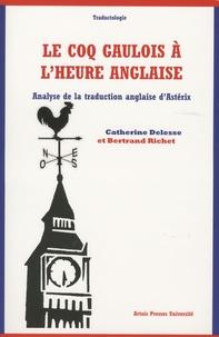 Catherine Delesse et Bertrand Richet - Le coq gaulois à l'heure anglaise - Analyse de la traduction anglaise d'Astérix.