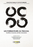 Catherine Delgoulet et Vincent Boccara - Les formateurs au travail - Conditions d'exercice, activités, interventions.