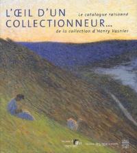 Catherine Delot et Alain de Polignac - L'oeil d'un collectionneur - Catalogue raisonné de la collection d'Henry Vasnier.