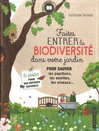 Catherine Delvaux - Faites entrer la biodiversité dans votre jardin - Pour sauver les papillons, les abeilles, les oiseaux... 25 plantes pour des refuges naturels.