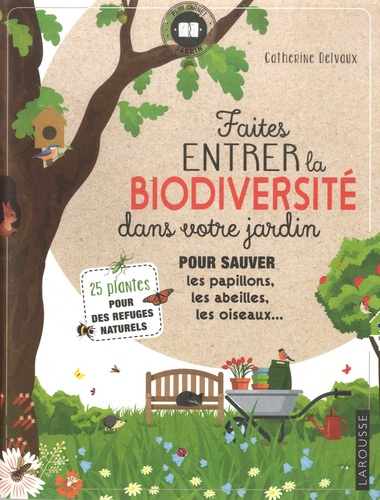 Faites entrer la biodiversité dans votre jardin. Pour sauver les papillons, les abeilles, les oiseaux... 25 plantes pour des refuges naturels