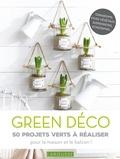 Catherine Delvaux - Green déco - 50 projets verts à réaliser pour le plaisir ou pour offrir !.