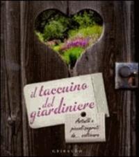 Catherine Delvaux - Il taccuino del giardiniere. Astuzie e piccoli segreti da... coltivare.