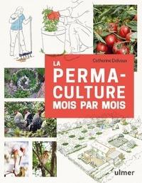 Catherine Delvaux - La permaculture mois par mois.