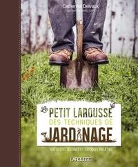 Catherine Delvaux - Le petit Larousse des techniques de jardinage.